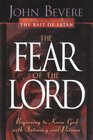 The Fear of the Lord Discover the Key to Intimately Knowing God
