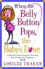 When the Belly Button Pops the Baby's Done  A Month-by-Month Guide to Surviving  Your Pregnancy