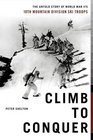 Climb to Conquer  The Untold Story of WWII's 10th Mountain Division Ski Troops