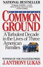 Common Ground : A Turbulent Decade in the Lives of Three American Families