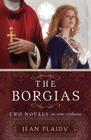 The Borgias Two Novels in One Volume