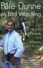 Pete Dunne on Bird Watching : The How-to, Where-to, and When-to of Birding