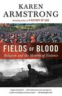 Fields of Blood Religion and the History of Violence