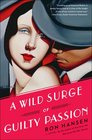 A Wild Surge of Guilty Passion A Novel