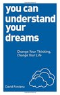 You Can Understand Your Dreams Change Your Thinking Change Your Life