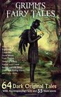 Grimm's Fairy Tales 64 Dark Original Tales - With Accompanying Facts and 55 Illustrations