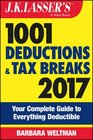JK Lasser's 1001 Deductions and Tax Breaks 2017 Your Complete Guide to Everything Deductible