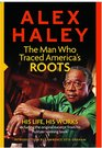 Alex Haley The Man Who Traced America's Roots His Life His Works