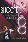 Shooter An Autobiography  The Life and Times of Bob Allen