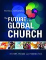 The Future of the Global Church History Trends and Possibilities