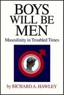 Boys Will Be Men  Masculinity In Troubled Times