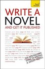 Write a Novel and Get It Published A Teach Yourself Guide