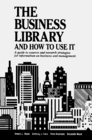 The Business Library and How to Use It A Guide to Sources and Research Strategies for Information on Business and Management