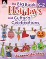 The Big Book of Holidays and Cultural Celebrations Grades K-2