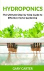 Hydroponics The Ultimate Step-by-Step Guide to Effective Home Gardening