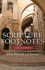 Scripture Footnotes The World of Jesus