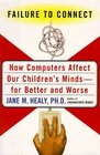 Failure to Connect How Computers Affect Our Children's Minds--for Better and Worse