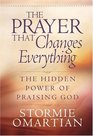 The Prayer That Changes Everything: The Hidden Power of Praising God (Omartian, Stormie)
