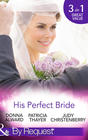 His Perfect Bride Hired by the Cowboy / Wedding Bells at Wandering Creek / Coming Home to the Cattleman