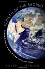 Rebirth of the Sacred Science Religion and the New Environmental Ethos