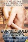 Burned Bold and Brazen