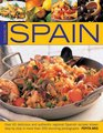 Cooking Of Spain Over 65 Delicious and Authentic Regional Spanish Recipes shown in 300 StepByStep Photographs
