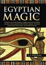 Egyptian Magic A history of ancient Egyptian magical practices including amulets names spells enchantments figures formulae supernatural ceremonies and words of power