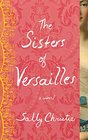 The Sisters of Versailles A Novel