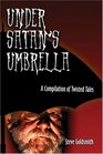 Under Satan's Umbrella A Compilation of Twisted Tales