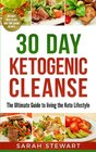 30 Day Ketogenic Cleanse The Ultimate Guide to Living the Keto Lifestyle