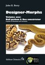 Designer-Morphs Volume One Ball Python and Boa Constrictor A Guide to Mutations and Variations