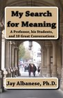 My Search for Meaning A Professor His Students and 10 Great Conversations