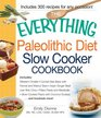 The Everything Paleolithic Diet Slow Cooker Cookbook: Includes Pumpkin Bisque, Herb-Stuffed Tomatoes, Chicken and Sweet Potato Stew, Shrimp Creole, ... Crisp and hundreds more! (Everything Series)
