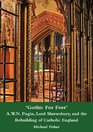 'Gothic For Ever' AWN Pugin Lord Shrewsbury and the Rebuilding of Catholic England