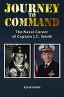 Journey to Command The Naval Career of Captain JC Smith