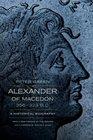 Alexander of Macedon 356323 BC A Historical Biography
