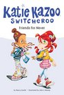 Friends for Never (Katie Kazoo, Switcheroo, Bk 14)