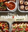 Better Homes and Gardens Make-Ahead Meals 150 Recipes to Enjoy Every Day of the Week