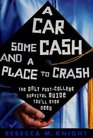 A Car, Some Cash and a Place to Crash: The Only Post-College Survival Guide You'll Ever Need