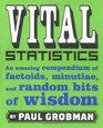 Vital Statistics: An Amazing Compendium of Factoids, Minutiae, and Random