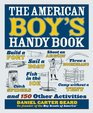 The American Boy's Handy Book Build a Fort Sail a Boat Shoot an Arrow Throw a Boomerang Catch Spiders Fish in the Ice Camp without a Tent and 150 Other Activities