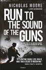 Run to the Sound of the Guns The True Story of an American Ranger at War in Afghanistan and Iraq