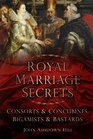 Royal Marriage Secrets Consorts  Concubines Bigamists  Bastards