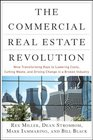 The Commercial Real Estate Revolution Nine Transforming Keys to Lowering Costs Cutting Waste and Driving Change in a Broken Industry