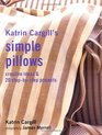 Katrin Cargill's Simple Pillows Creative Ideas  20 Step-By-Step Projects