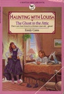 The Ghost in the Attic (Haunting with Louisa, Bk 1)