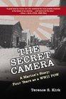 The Secret Camera : A Marine's Story: Four Years as a POW