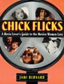 Chick Flicks A Movie Lover's Guide to the Movies Women Love