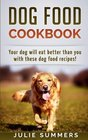 Dog Food Cookbook Your Dog Will Eat Better Than you