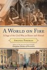 A World on Fire A Saga of the Civil War at Home and Abroad
